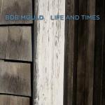 Bob Mould - Life And Times