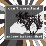 Andrew Jackson Jihad - Can't Maintain