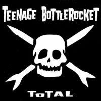 Teenage Bottlerocket - Total