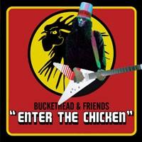 Buckethead & Friends - Enter The Chicken