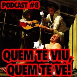 Podcast #8 - Quem te viu, quem te vê!
