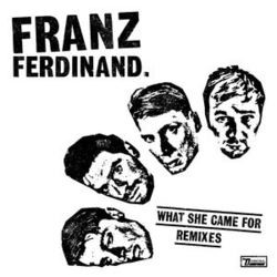 Franz Ferdinand - What She Came For Remixes