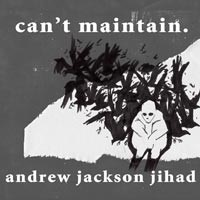 Andrew Jackson Jihad - Can't Mantain