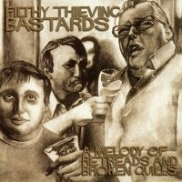 Filthy Thieving Bastards - A Melody Of Retreads And Broken Quills