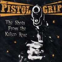 Pistol Grip - Shots From The Kalico Rose