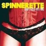 Spinnerette - Baptized By Fire