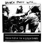 This Bike Is A Pipe Bomb - Dance Party With...