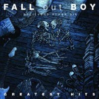 Fall Out Boy - Believers Never Die / Greatest Hits