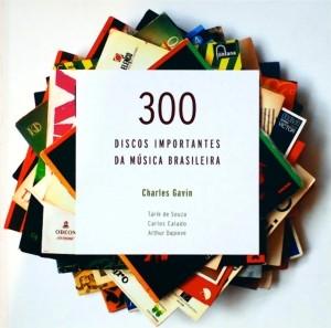 Charles Gavin - 300 Discos Importantes da Música Brasileira