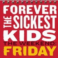 Forever The Sickest Kids - The Weekend: Friday