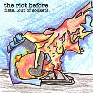 The Riot Before - Fists... Out Of Sockets