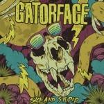 Gatorface - Sick And Stupid