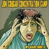 Jon Cougar Concentration Camp - My Hair Hurts