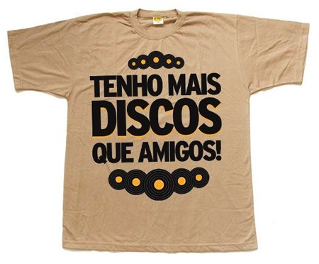 Nova estampa de camiseta Tenho Mais Discos Que Amigos!