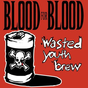 Blood For Blood - Wasted Youth Brew