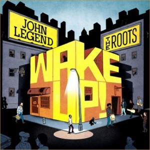 Wake Up! - John Legend The Roots