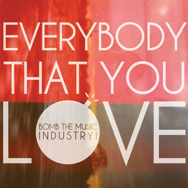Bomb The Music Industry! - Everybody That You Love