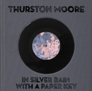 Thuston Moore - In Silver Rain With A Paper Key