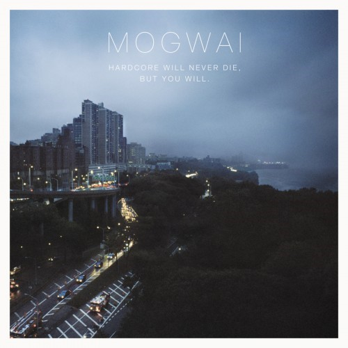 Mogwai - Hardcore Will Never Die, But You Will [2011]