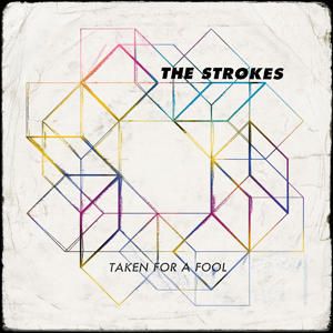 The Strokes - Taken For A Fool