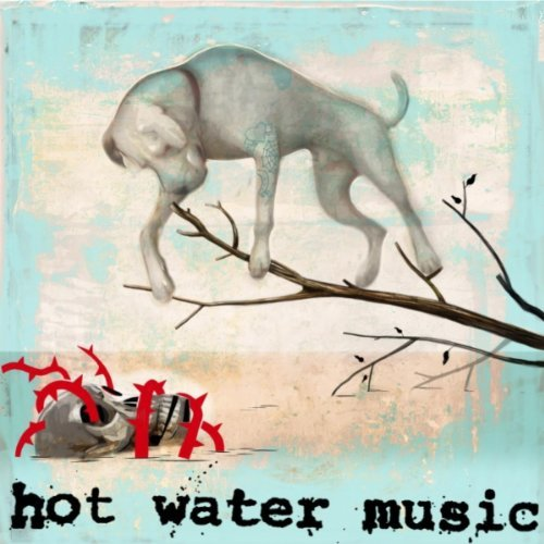 Hot Water Music - The Fire, The Steel, The Tread / Adds Up To Nothing