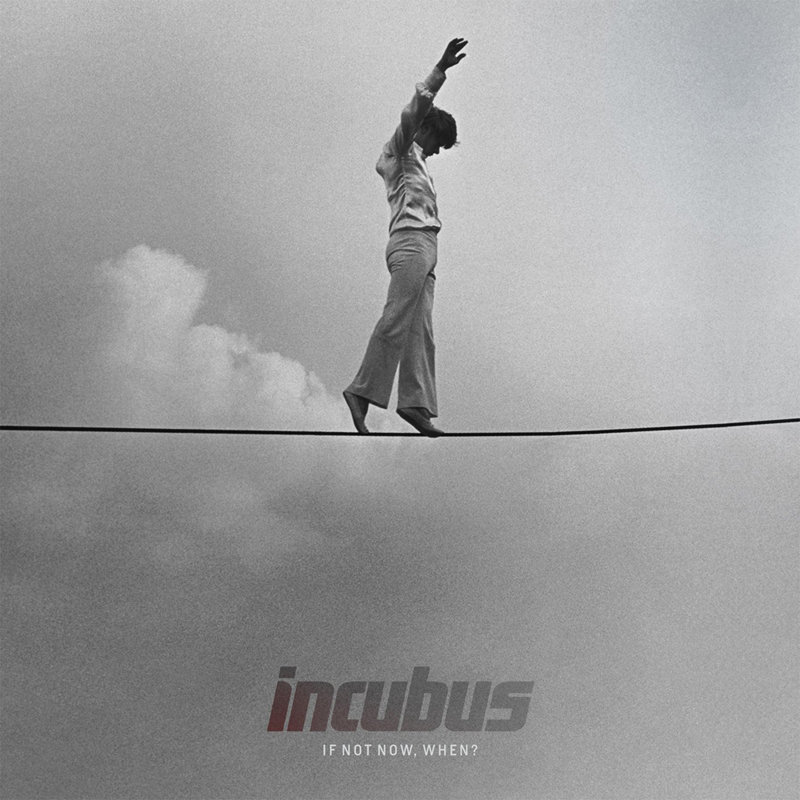 incubus-if-not-now-when