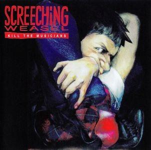 Screeching Weasel - Kill The Musicians