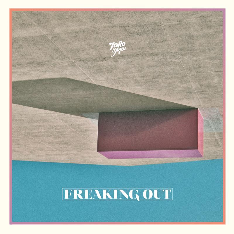 Toro Y Moi - Freaking Out