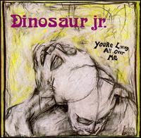 Dinosaur Jr. - You're Living All Over Me
