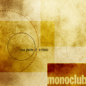 Monoclub - Sua parte é o risco