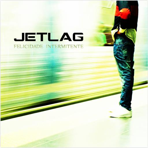 Jetlag - Felicidade Intermitente