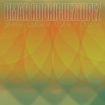 Omar Rodriguez-Lopez - Saber, Querer, Osar Y Callar