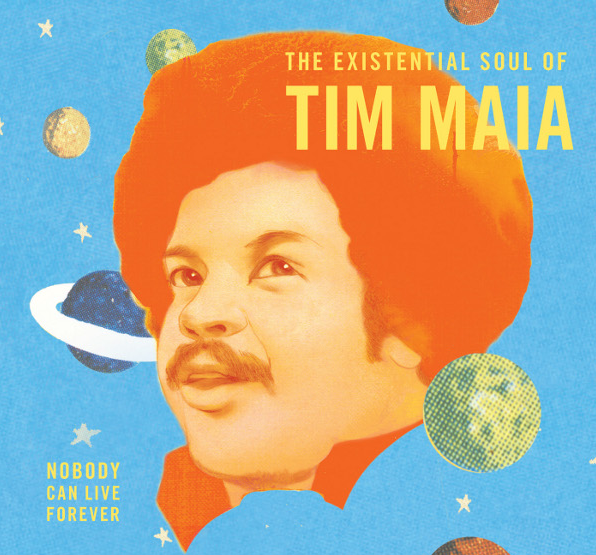 The Existencial Soul of Tim Maia - Nobody Can Live Forever