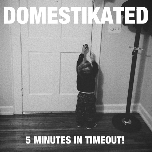 Domestikated - 5 Minutes In Timeout!