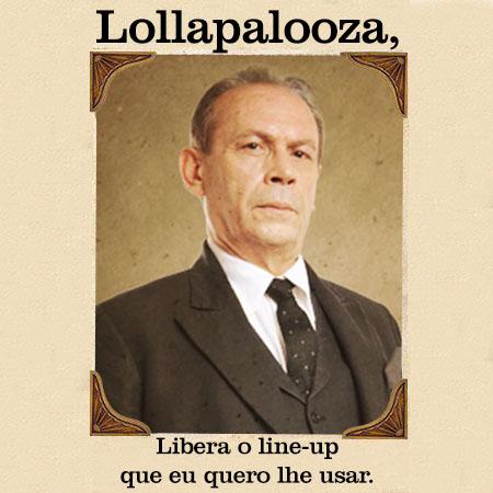 Lollapalooza, libere o line-up que eu quero lhe usar