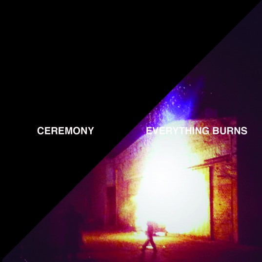 Ceremony - Everything Burns