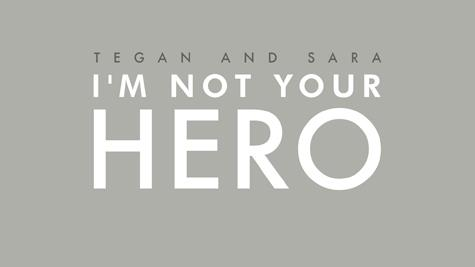 "Tegan and Sara - ""I'm Not Your Hero"""