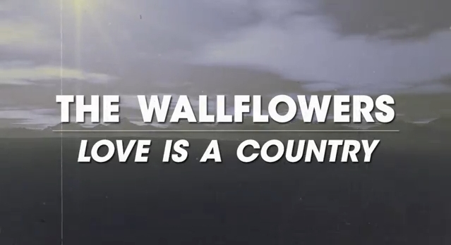 """The Wallflowers - """"Love Is a Country"""""""