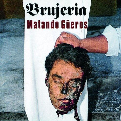 Brujeria - Matando Gueros