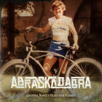 Abraskadabra - Grandma Nancy's Old School Garden