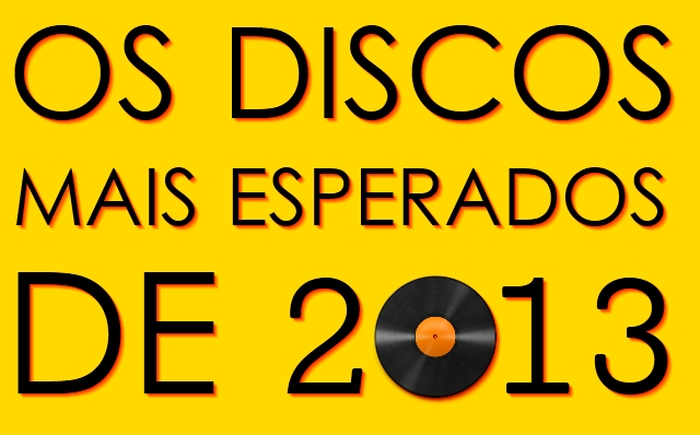 Os Discos Mais Esperados de 2013