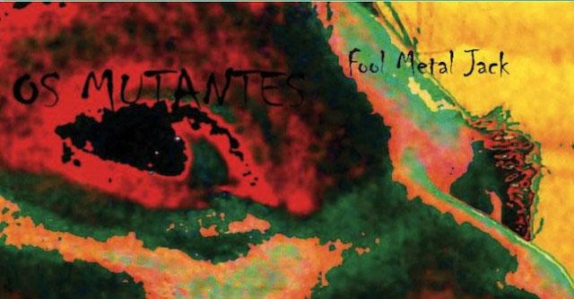Os-Mutantes_Fool-Metal-Jack