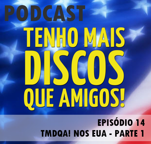 Podcast - TMDQA! nos Estados Unidos - Parte 1