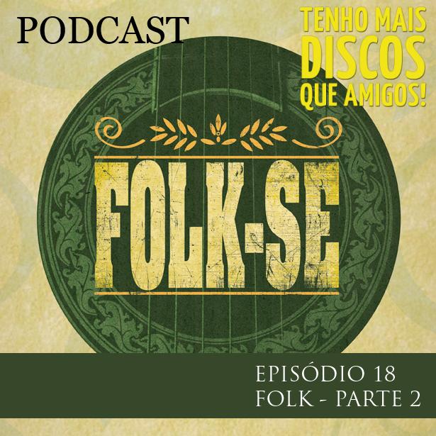 Podcast #18 do Tenho Mais Discos Que Amigos! - Folk