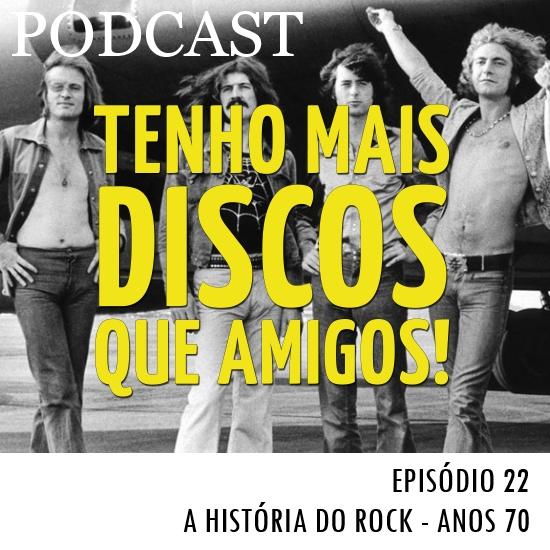 Podcast do Tenho Mais Discos Que Amigos! - Episódio 22 - Anos 70