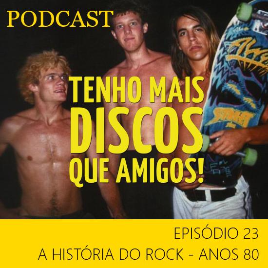Podcast #23 - A história do Rock - Anos 80