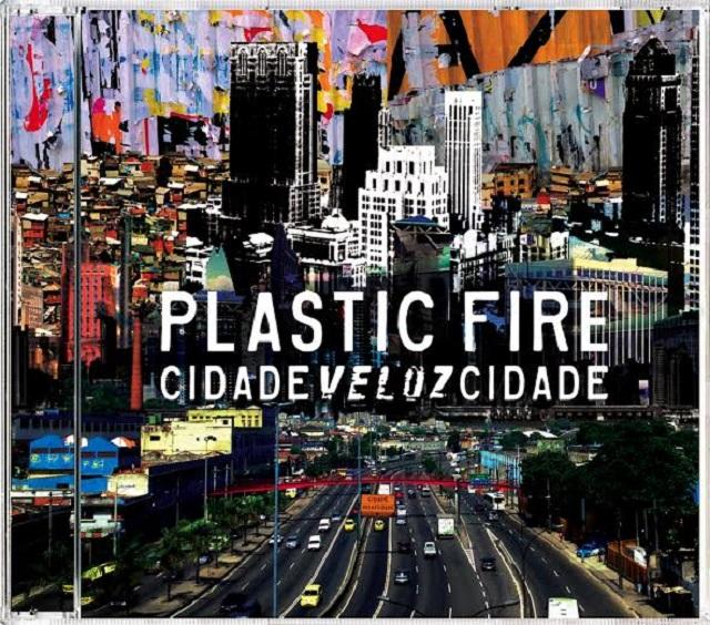 O TMDQA! ouviu antes: Plastic Fire - CidadeVelozCidade