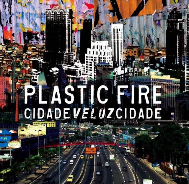 Ouça na íntegra: Plastic Fire - CidadeVelozCidade