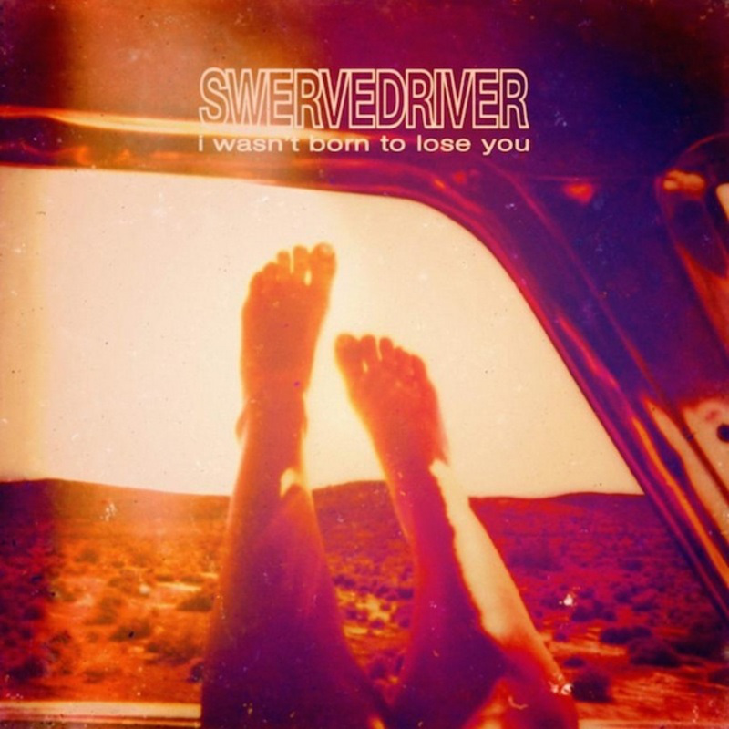 swervedriver-i-wasnt-born-to-lose-you