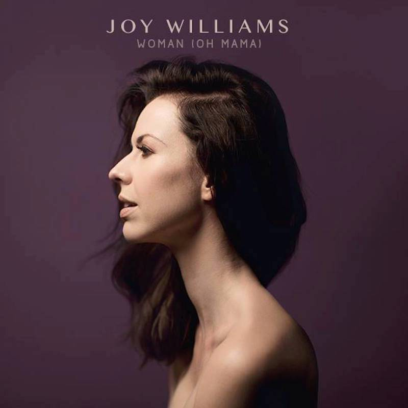 Joy Williams - Woman (Oh Mama)